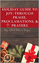 Holiday Guide To Joy: Through Praise, Proclamations, & Prayer eBook